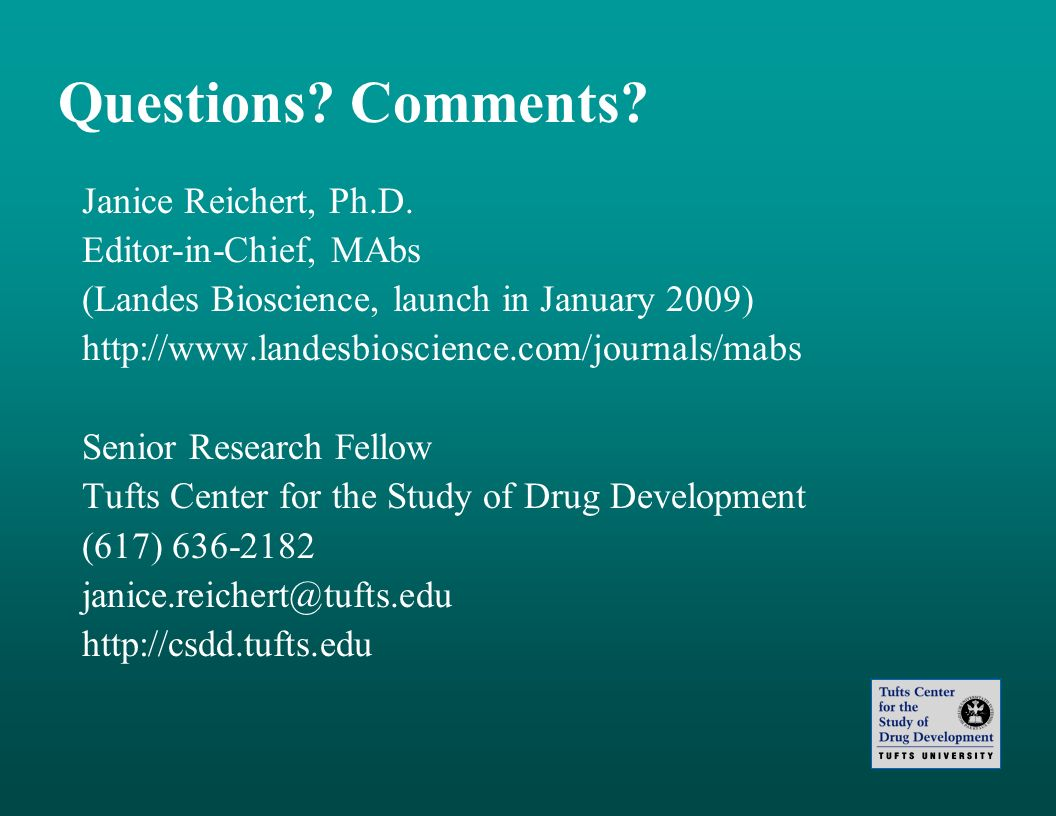 Questions Comments Janice Reichert, Ph.D. Editor-in-Chief, MAbs
