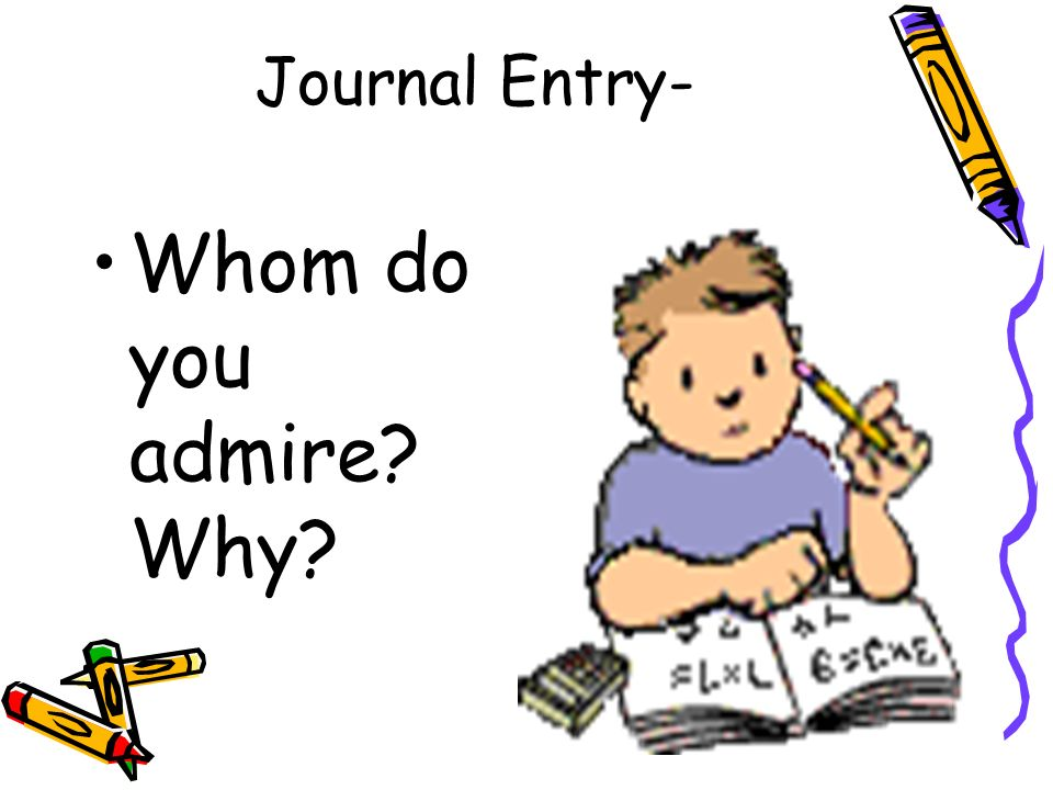 Journal Entry- Whom do you admire Why