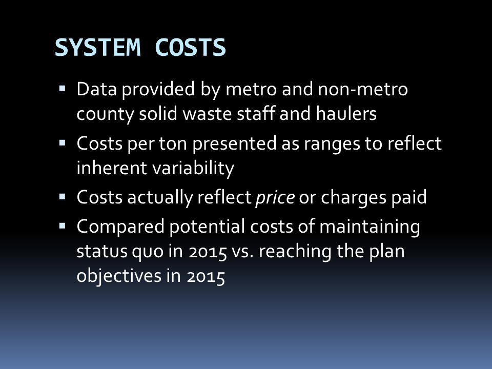 SYSTEM COSTS Data provided by metro and non-metro county solid waste staff and haulers.