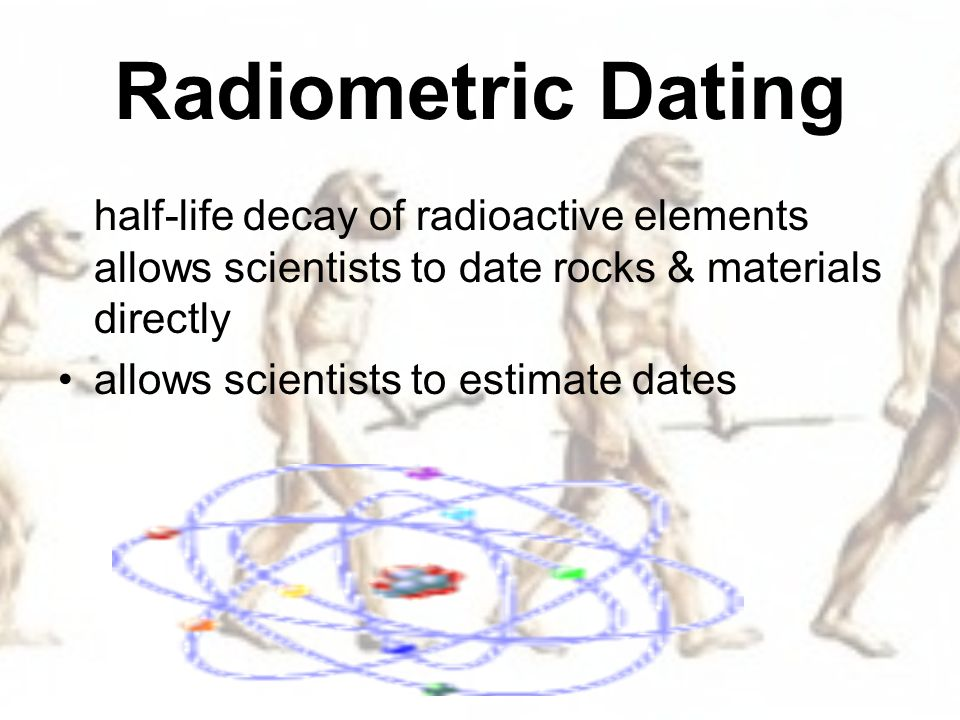 radiometric dating origin of life Origin of life studies as noted, all radiometric dating boils down to essentially are a chemical analysis of a particular sample's composition.