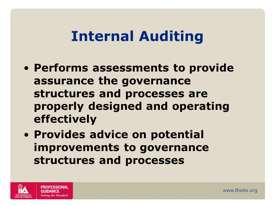 Internal Auditing Performs assessments to provide assurance the governance structures and processes are properly designed and operating effectively.