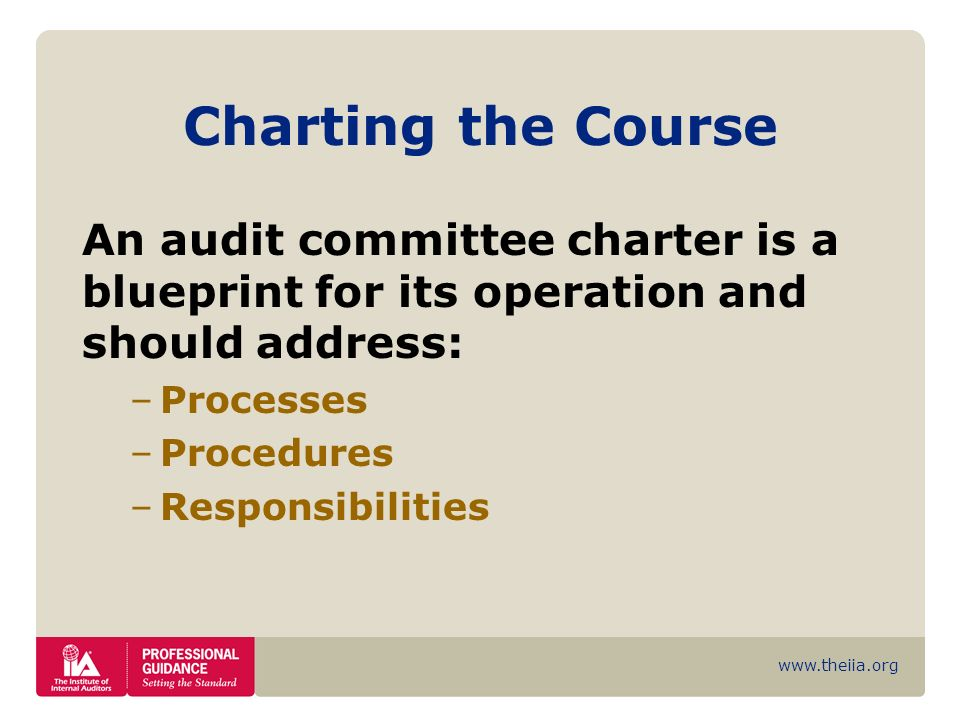 Charting the Course An audit committee charter is a blueprint for its operation and should address: