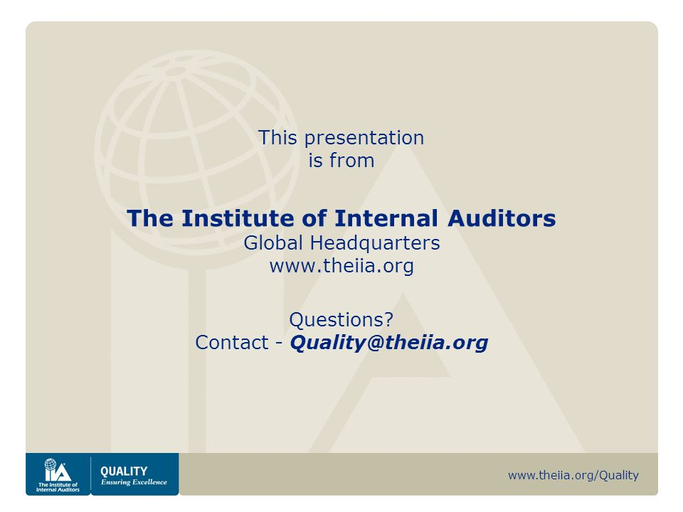 This presentation is from The Institute of Internal Auditors Global Headquarters www.theiia.org Questions.