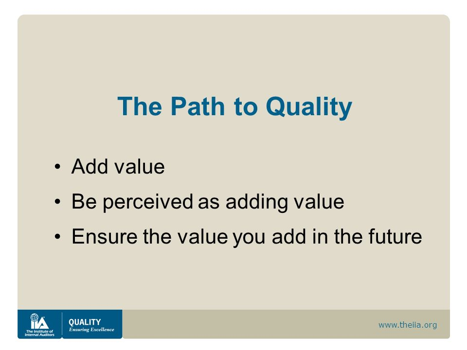 The Path to Quality Add value Be perceived as adding value