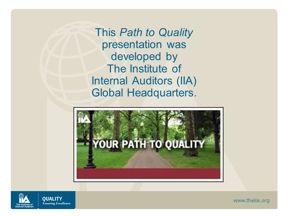 This Path to Quality presentation was developed by The Institute of Internal Auditors (IIA) Global Headquarters.