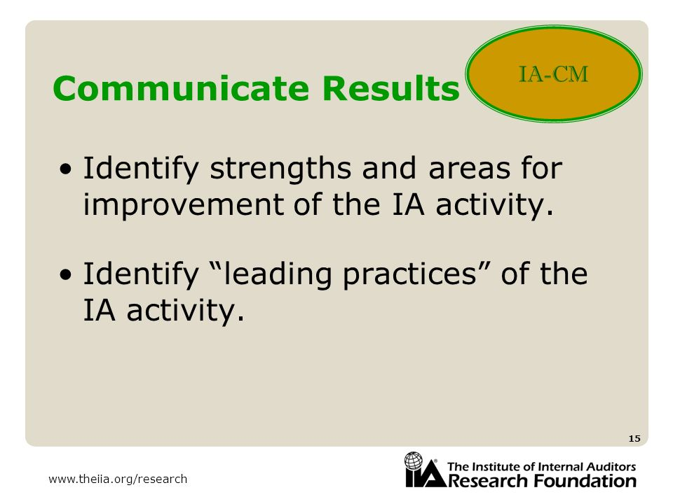IA-CM Communicate Results. Identify strengths and areas for improvement of the IA activity. Identify leading practices of the IA activity.