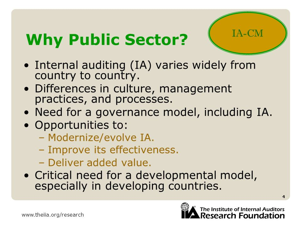 IA-CM Why Public Sector Internal auditing (IA) varies widely from country to country. Differences in culture, management practices, and processes.