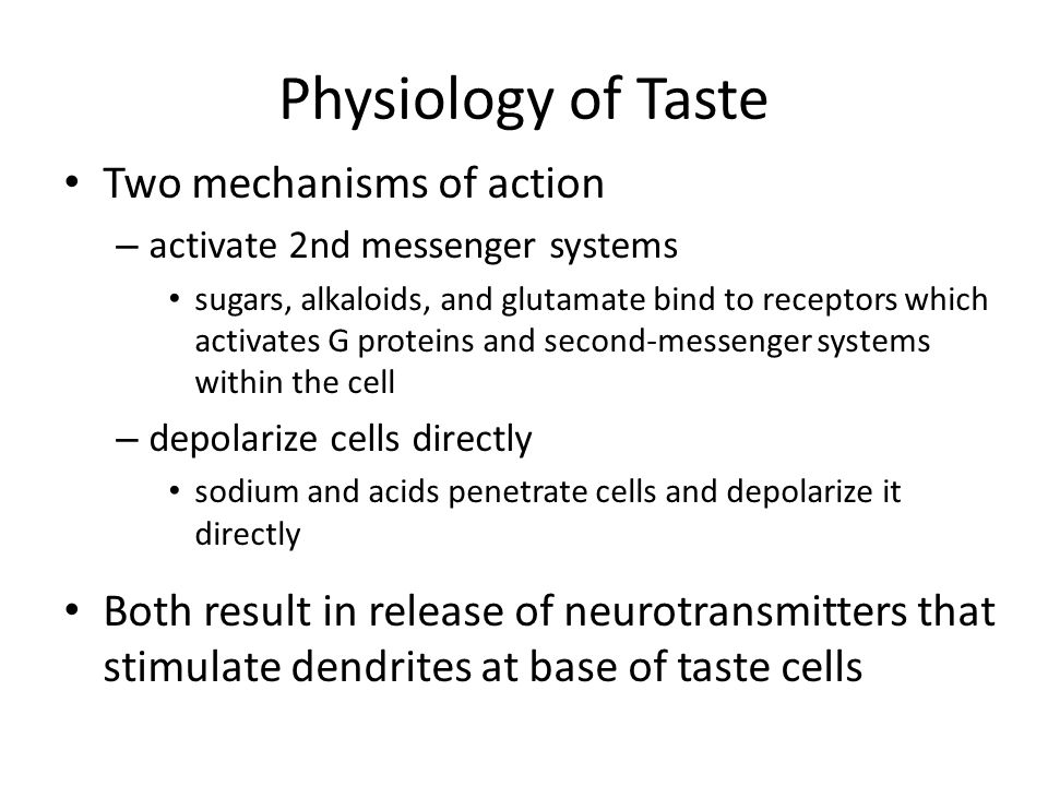 Physiology of Taste Two mechanisms of action