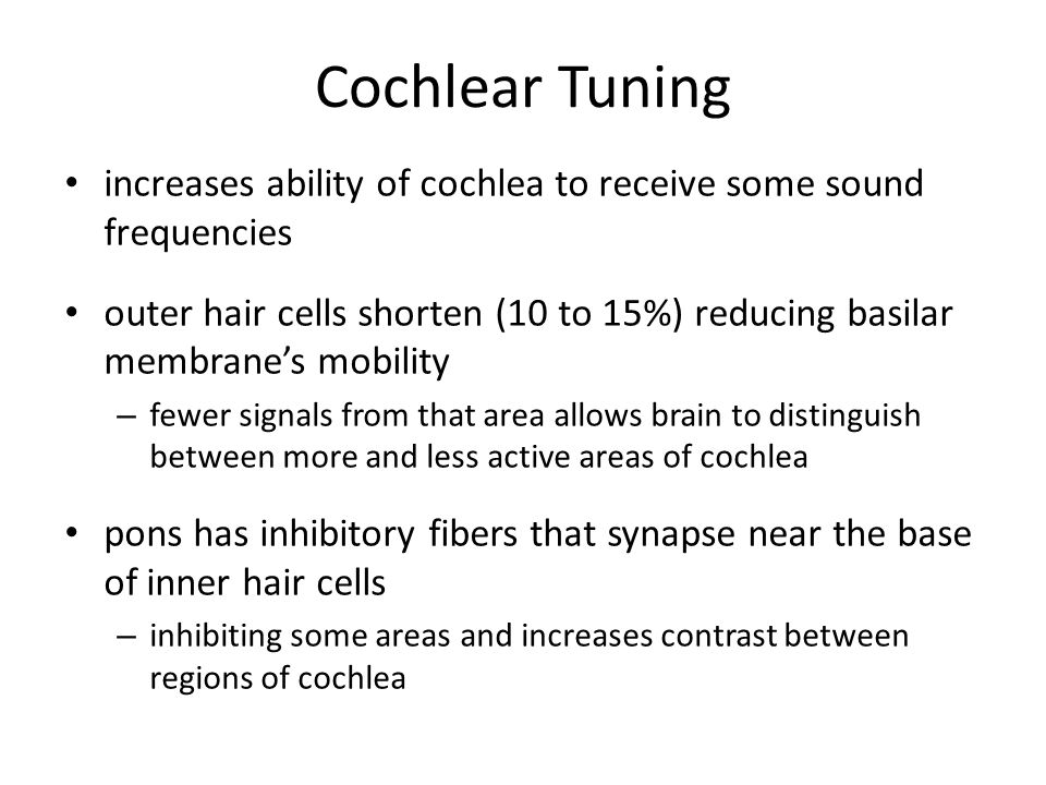 Cochlear Tuning increases ability of cochlea to receive some sound frequencies.