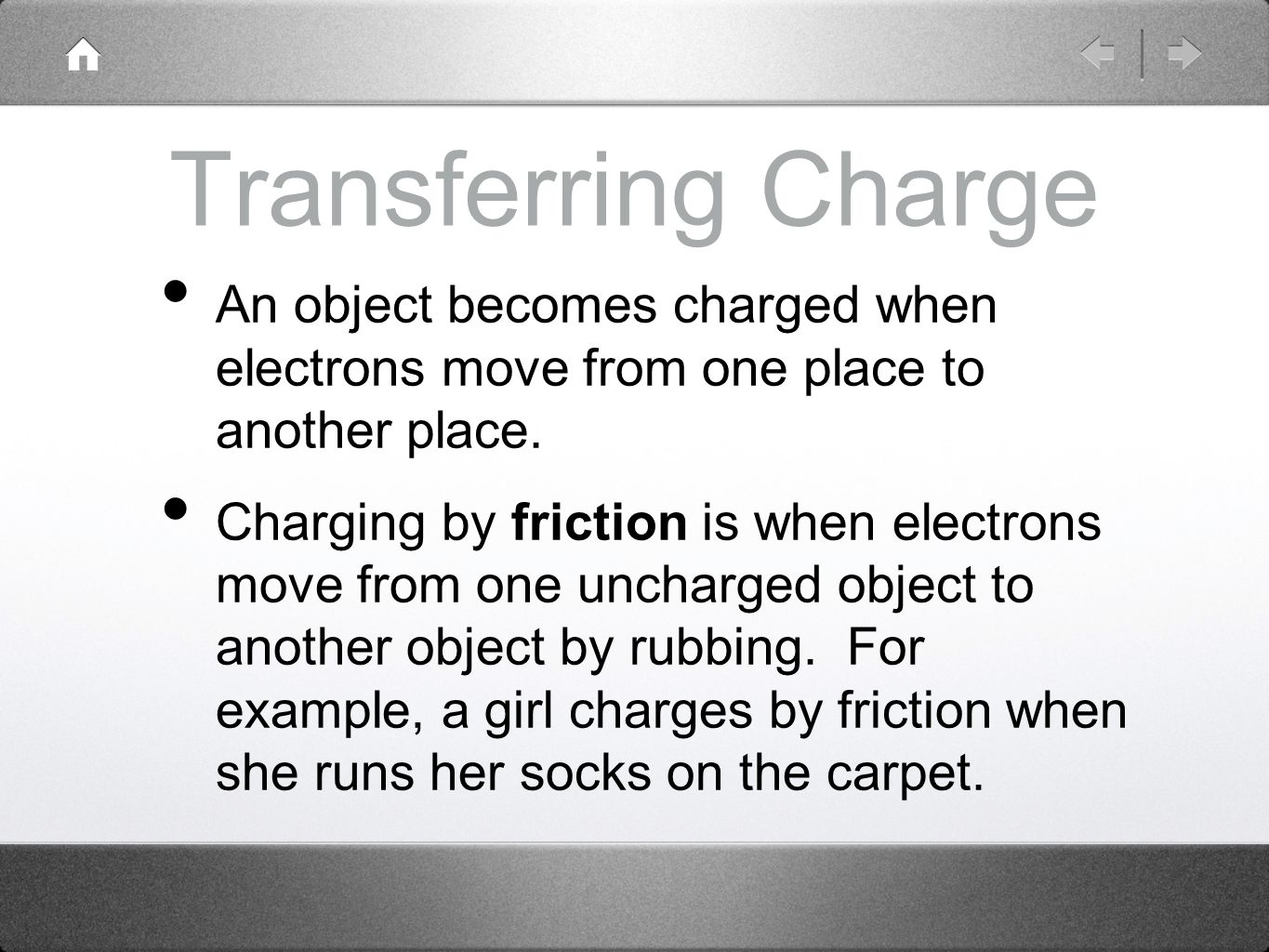 Transferring Charge An object becomes charged when electrons move from one place to another place.