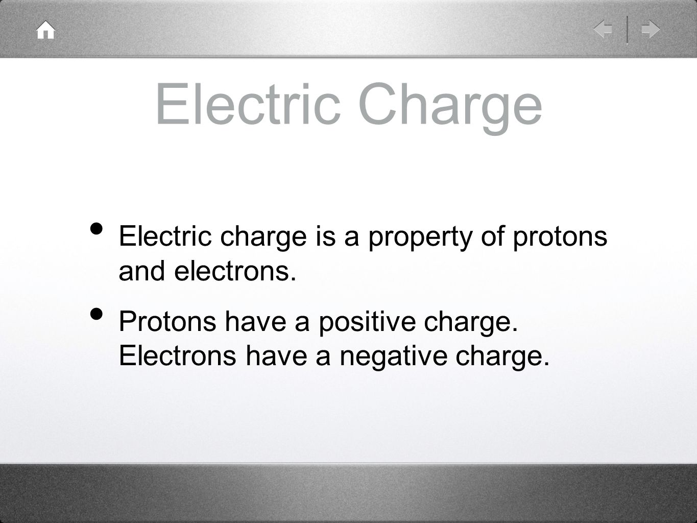 Electric Charge Electric charge is a property of protons and electrons.