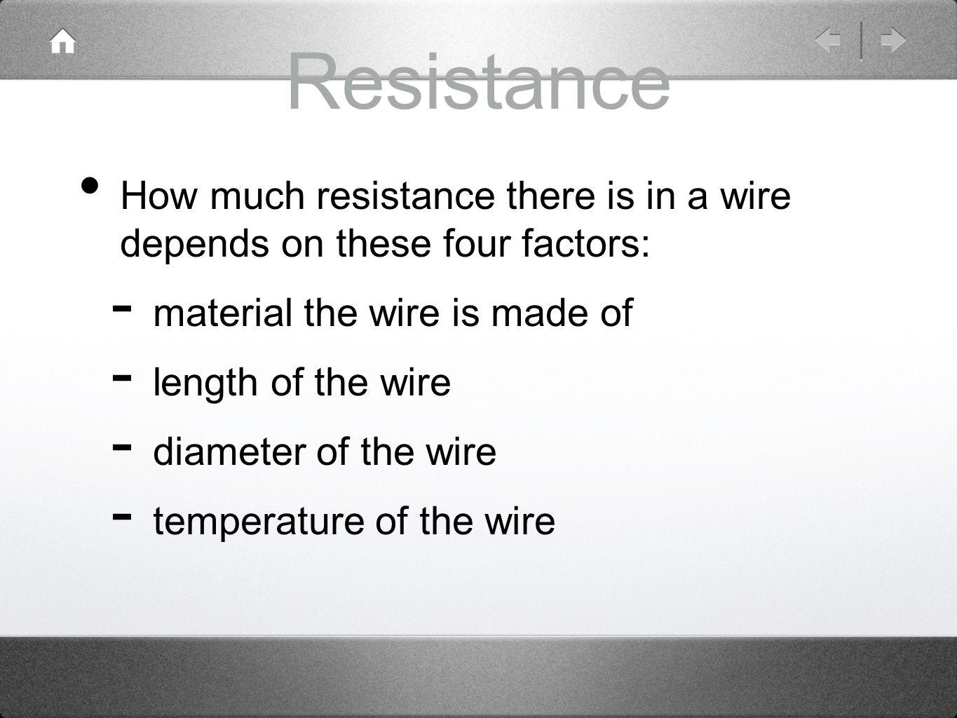 Resistance How much resistance there is in a wire depends on these four factors: material the wire is made of.