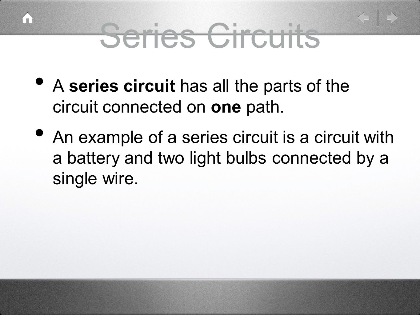 Series Circuits A series circuit has all the parts of the circuit connected on one path.