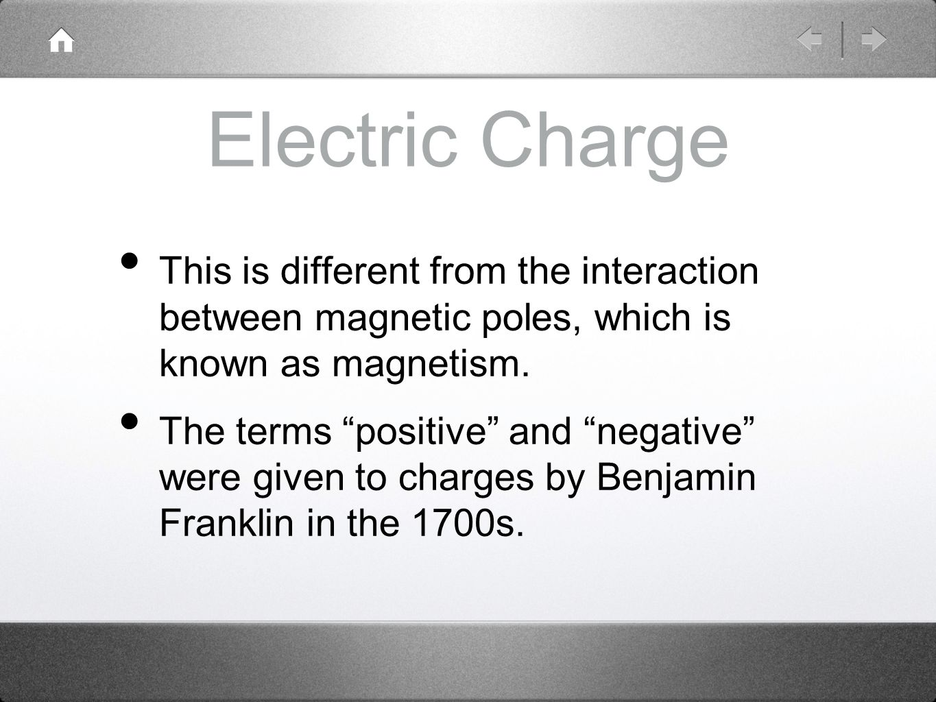 Electric Charge This is different from the interaction between magnetic poles, which is known as magnetism.