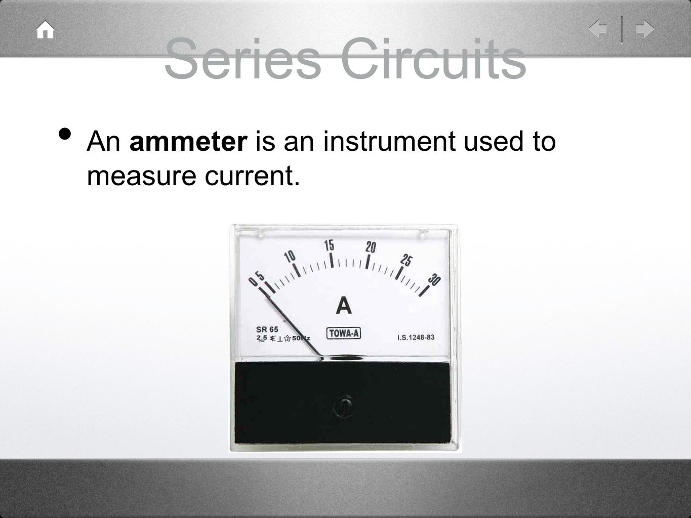 Series Circuits An ammeter is an instrument used to measure current.