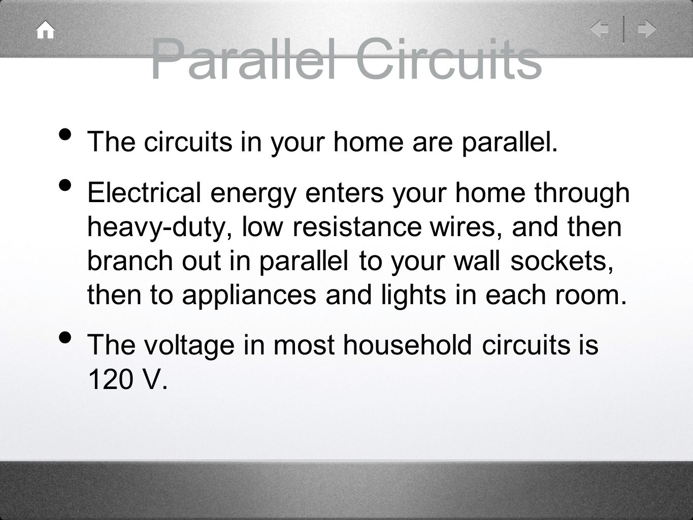 Parallel Circuits The circuits in your home are parallel.