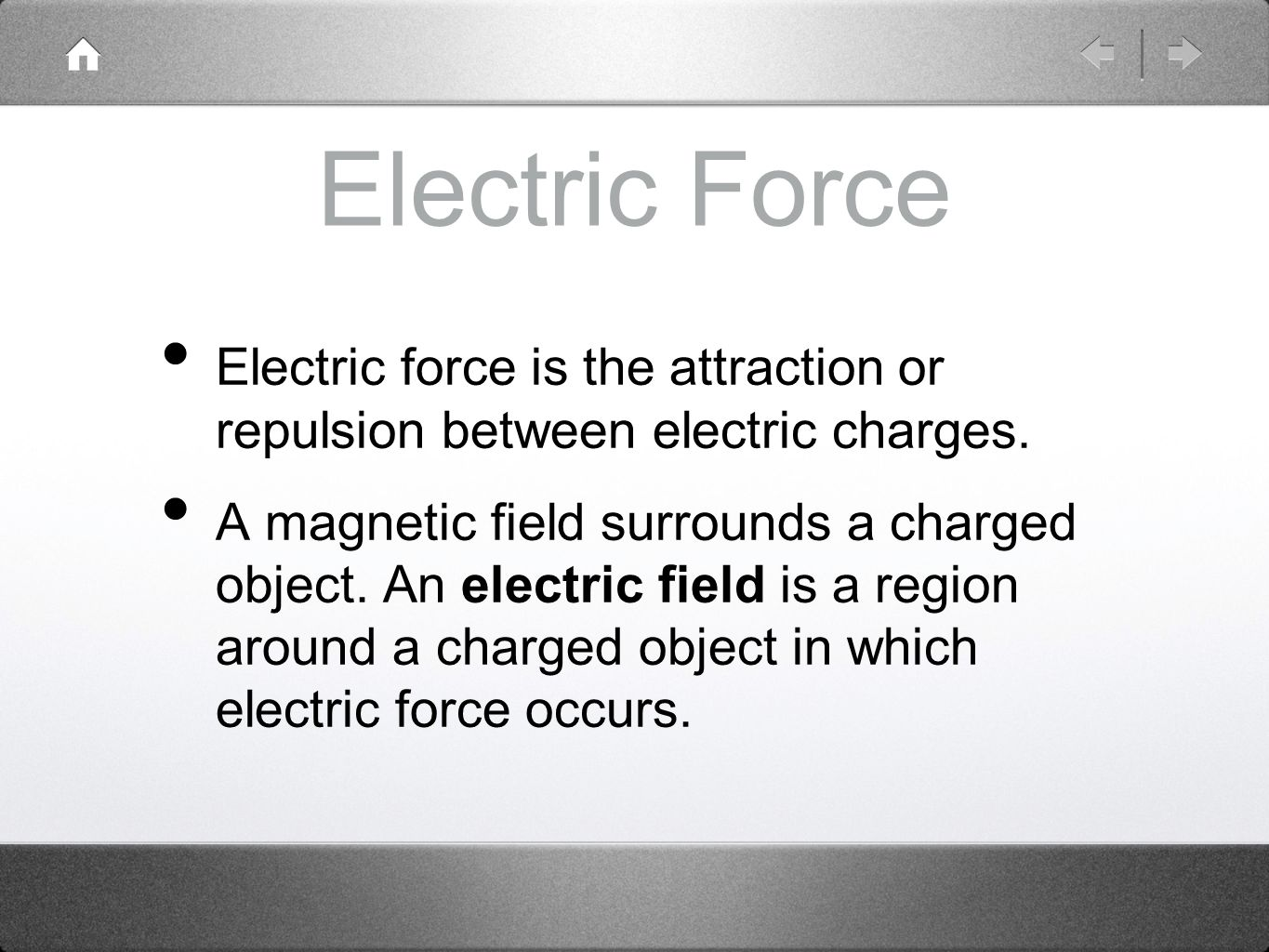 Electric Force Electric force is the attraction or repulsion between electric charges.