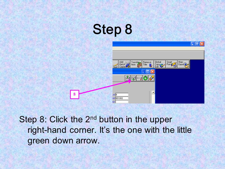 Step 8 8. Step 8: Click the 2nd button in the upper right-hand corner.