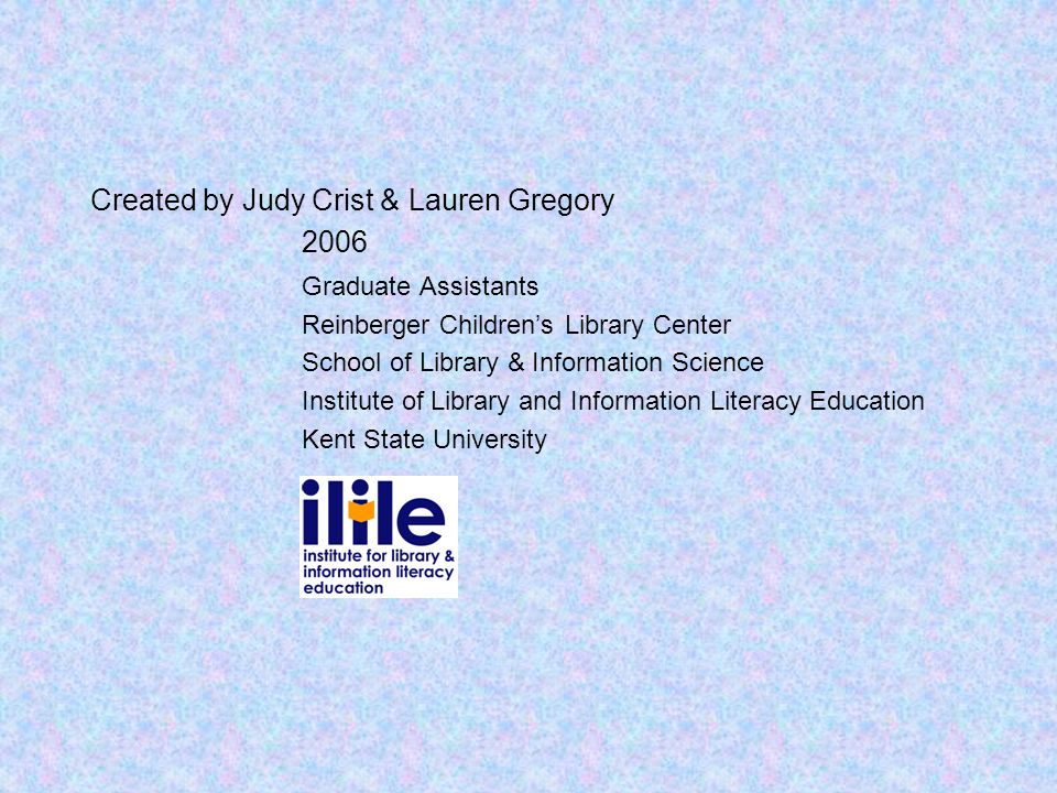 Created by Judy Crist & Lauren Gregory 2006 Graduate Assistants