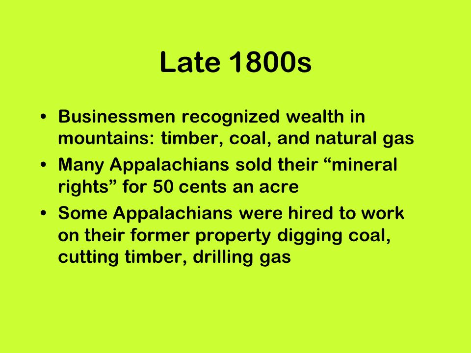 Late 1800s Businessmen recognized wealth in mountains: timber, coal, and natural gas.