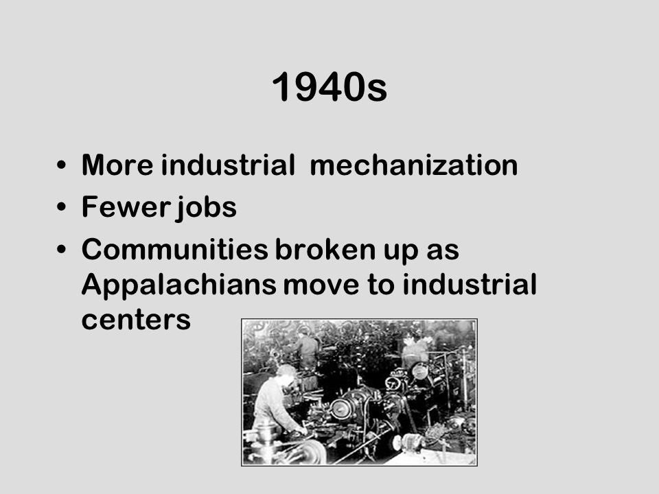1940s More industrial mechanization Fewer jobs