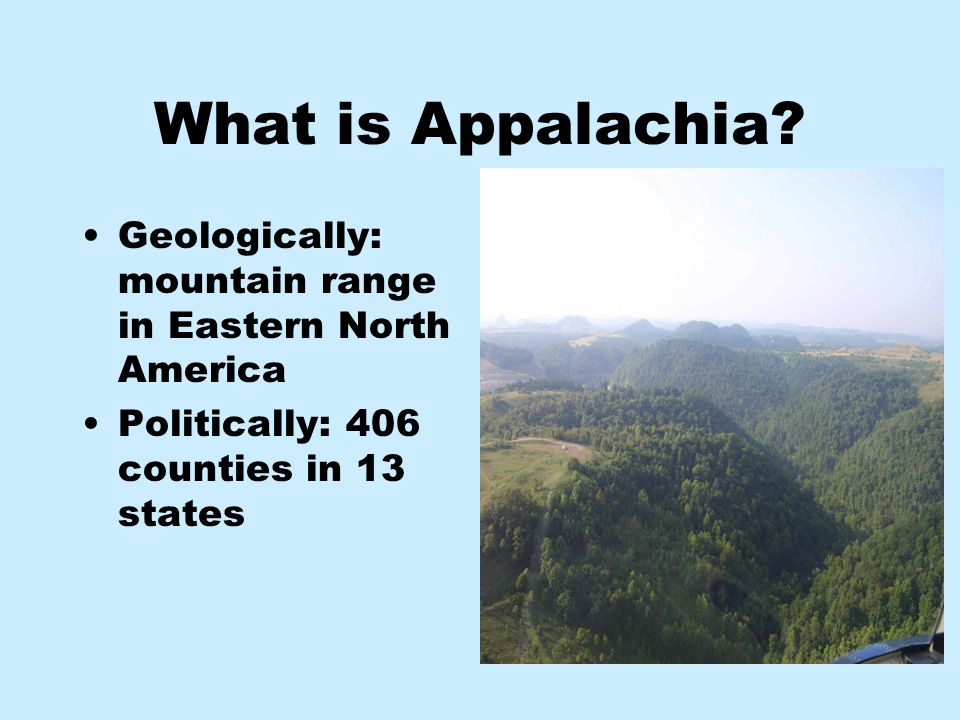 What is Appalachia. Geologically: mountain range in Eastern North America.