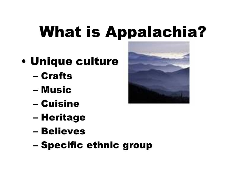 What is Appalachia Unique culture Crafts Music Cuisine Heritage