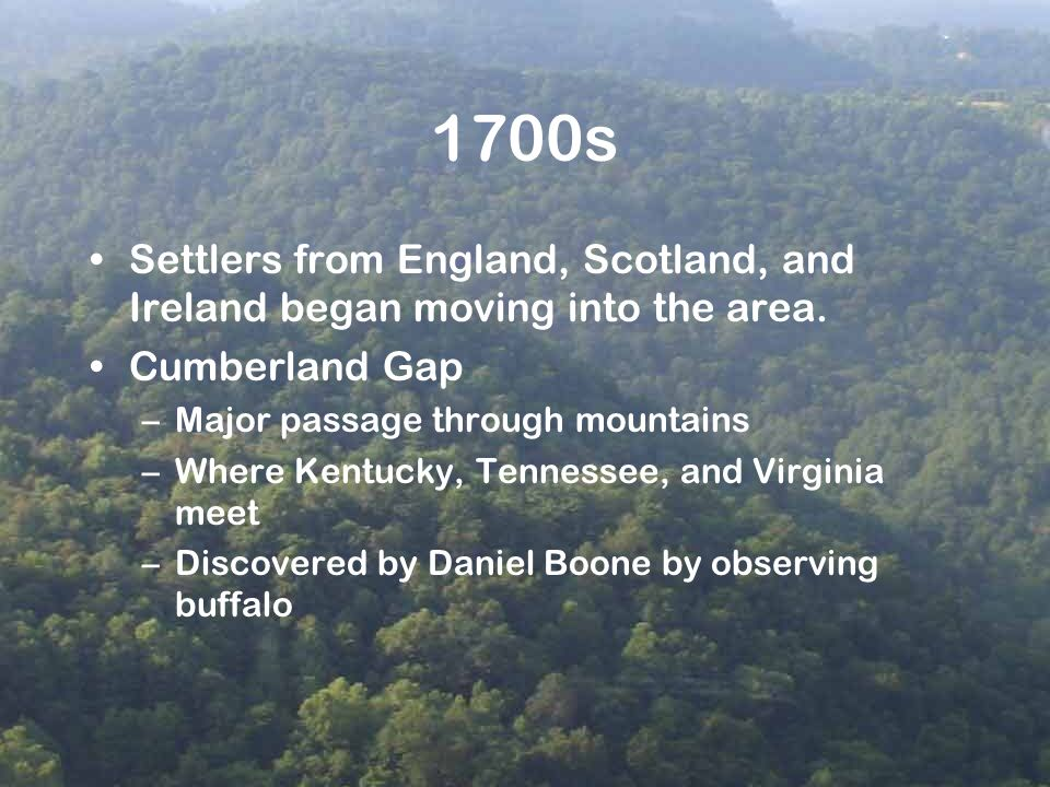 1700s Settlers from England, Scotland, and Ireland began moving into the area. Cumberland Gap. Major passage through mountains.