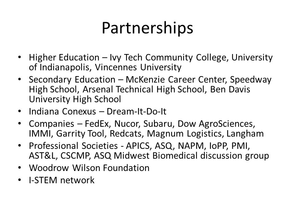 Partnerships Higher Education – Ivy Tech Community College, University of Indianapolis, Vincennes University.