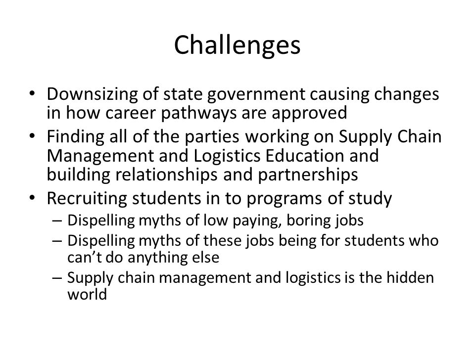 Challenges Downsizing of state government causing changes in how career pathways are approved.