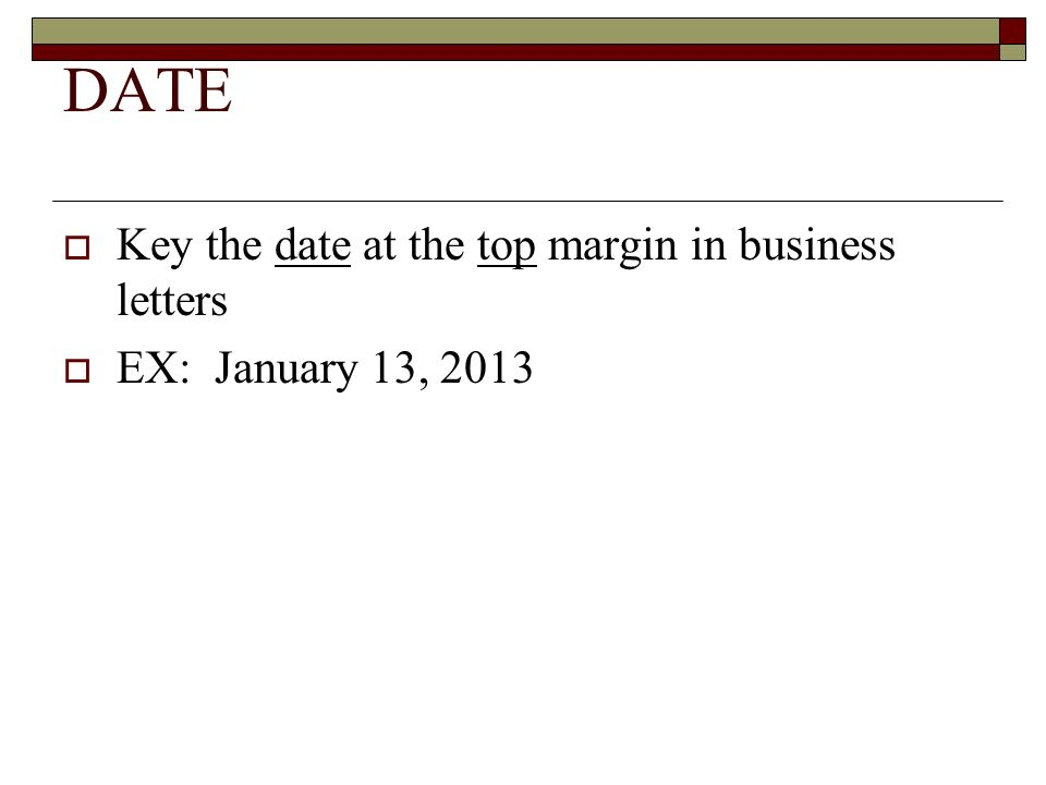 DATE Key the date at the top margin in business letters