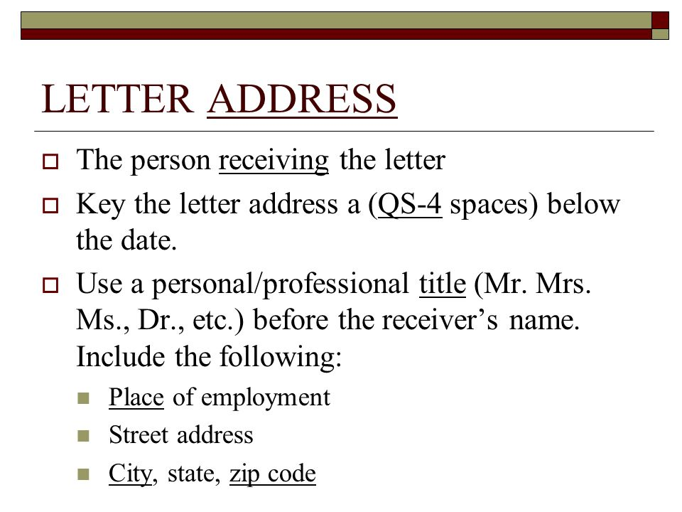 LETTER ADDRESS The person receiving the letter