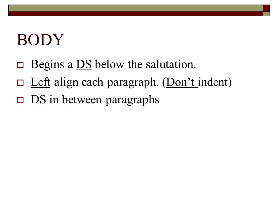 BODY Begins a DS below the salutation.