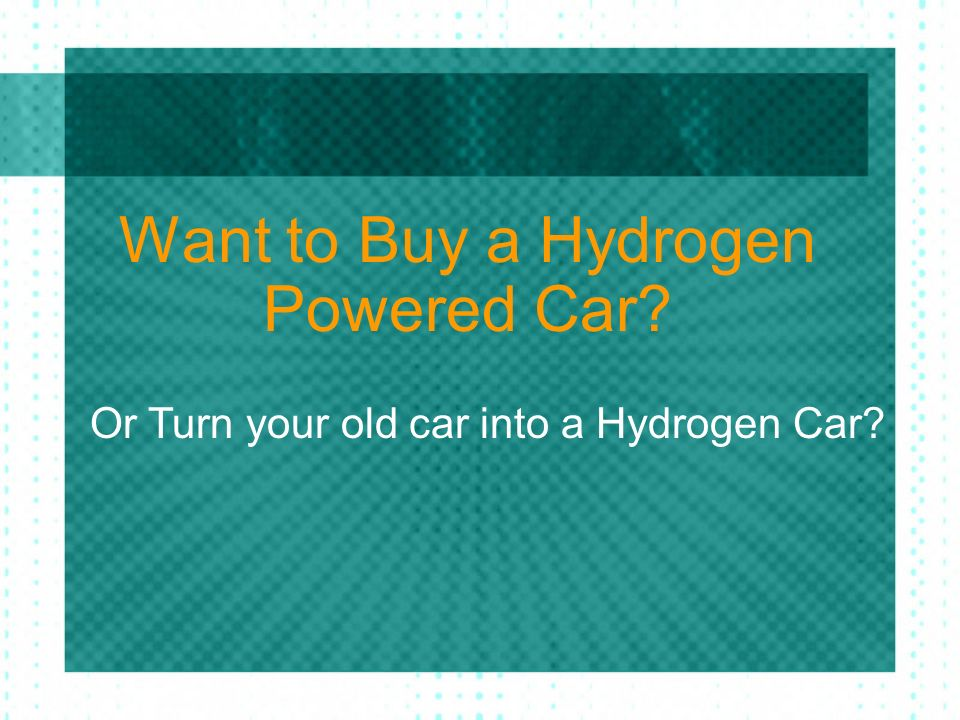 Want to Buy a Hydrogen Powered Car