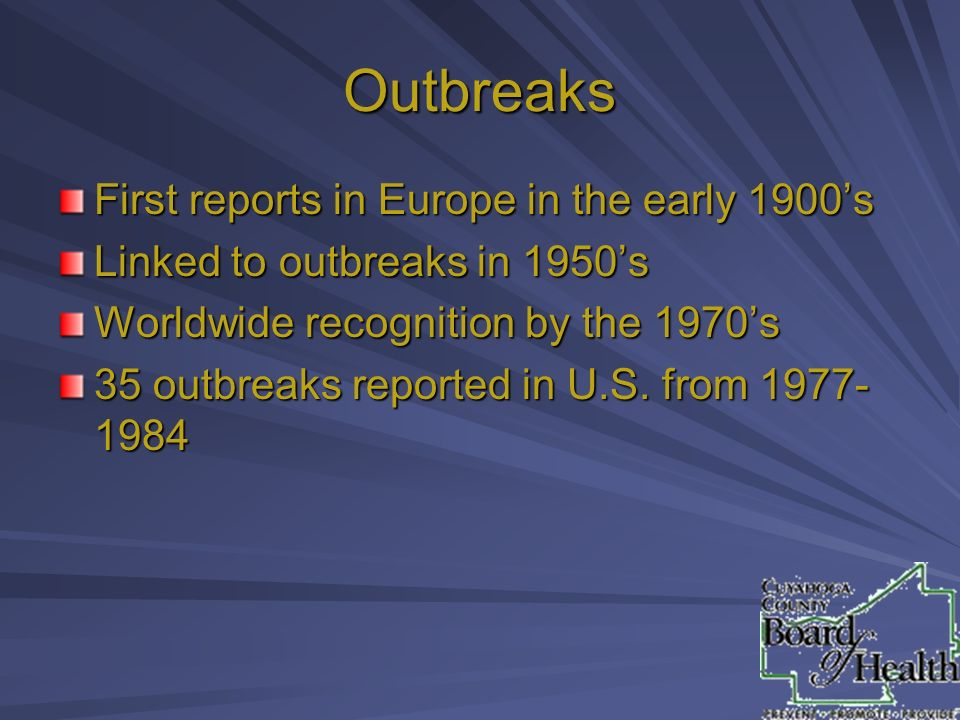 Outbreaks First reports in Europe in the early 1900's