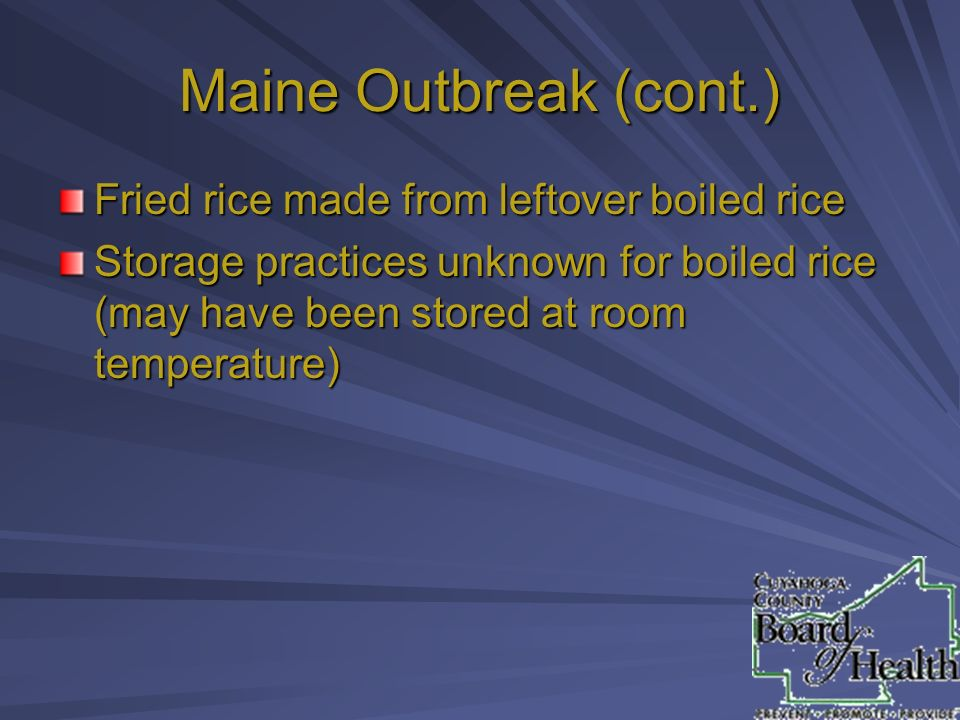 Maine Outbreak (cont.) Fried rice made from leftover boiled rice