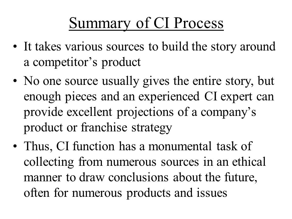 Summary of CI Process It takes various sources to build the story around a competitor's product.