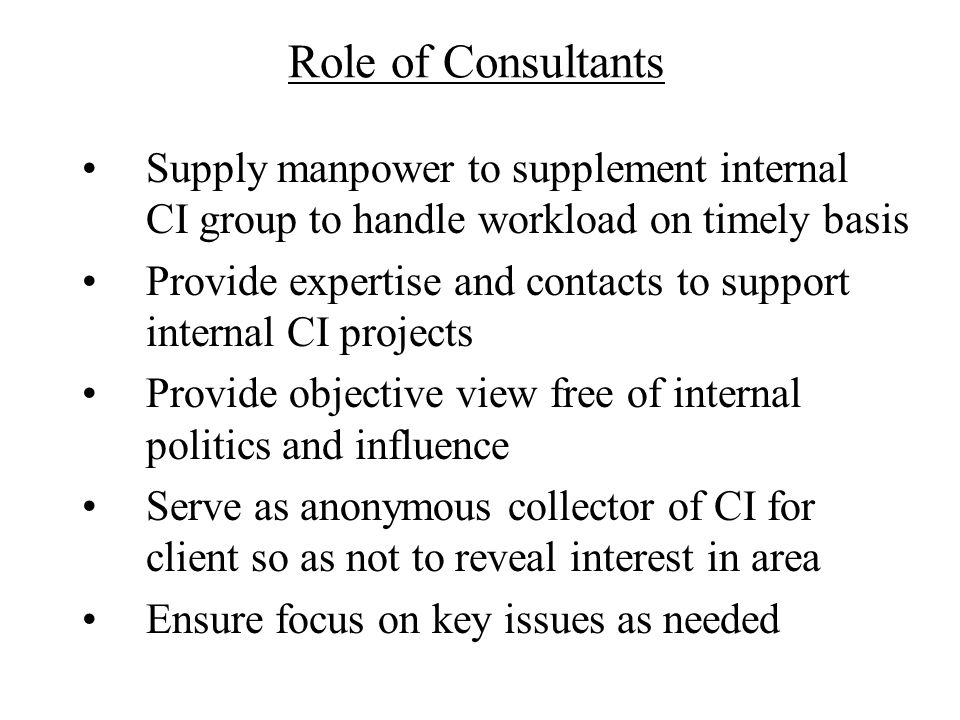 Role of Consultants Supply manpower to supplement internal CI group to handle workload on timely basis.