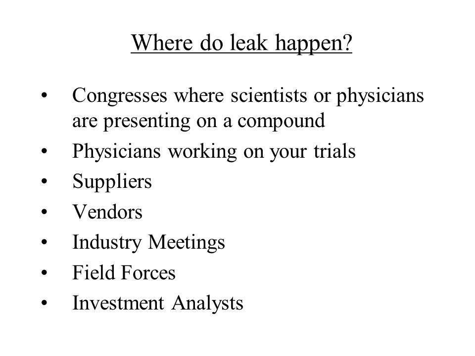 Where do leak happen Congresses where scientists or physicians are presenting on a compound. Physicians working on your trials.