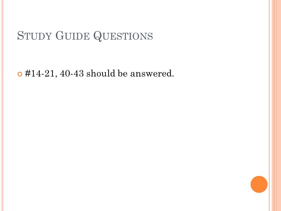 Study Guide Questions #14-21, 40-43 should be answered.