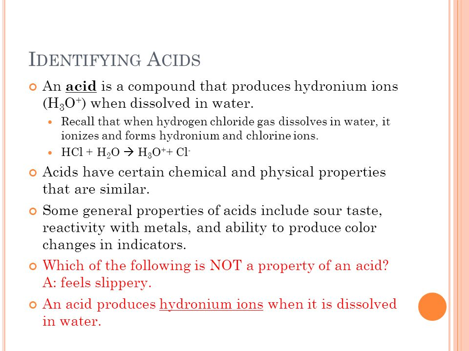 Identifying Acids An acid is a compound that produces hydronium ions (H3O+) when dissolved in water.