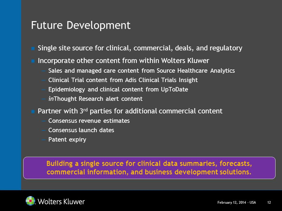 Future Development Single site source for clinical, commercial, deals, and regulatory. Incorporate other content from within Wolters Kluwer.