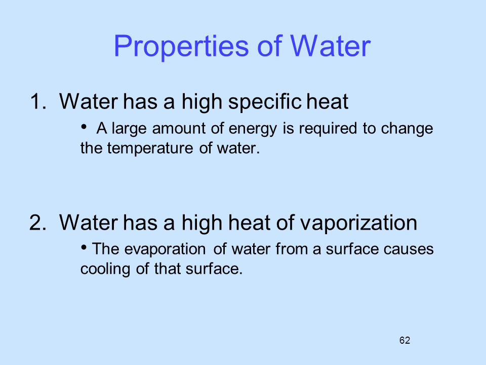 why the specific properties of water The physical properties of water water has a high specific heat, ie it needs a lot of heat to heat up and takes long to lose the stored heat and get cold this is.