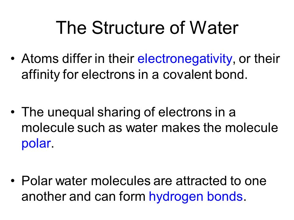 The Structure of Water Atoms differ in their electronegativity, or their affinity for electrons in a covalent bond.