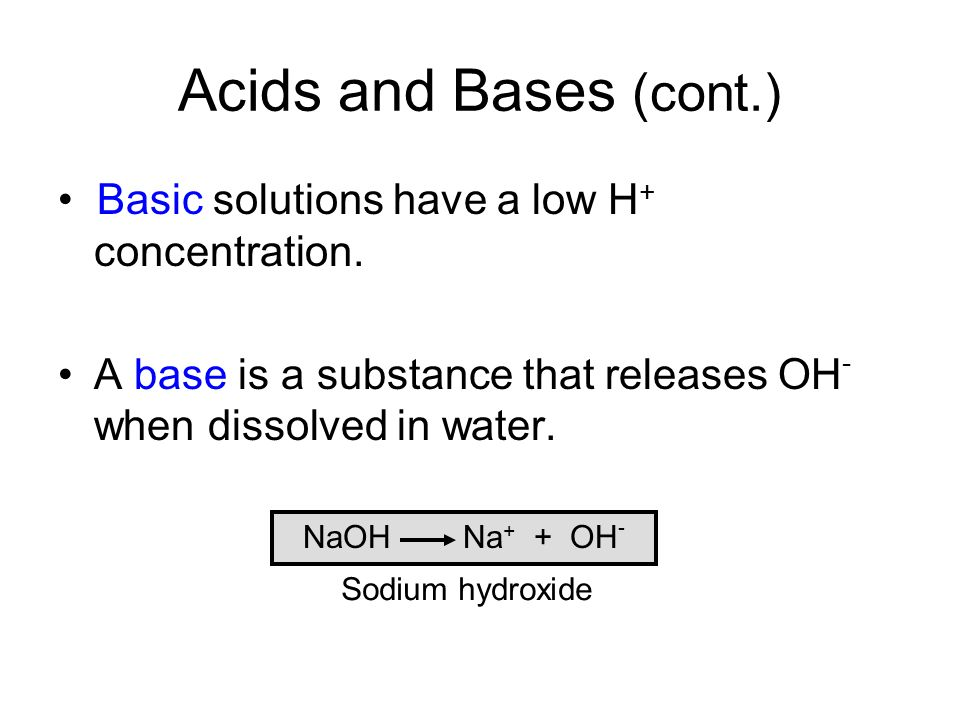 Acids and Bases (cont.) • Basic solutions have a low H+ concentration.