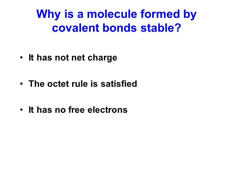 Why is a molecule formed by covalent bonds stable