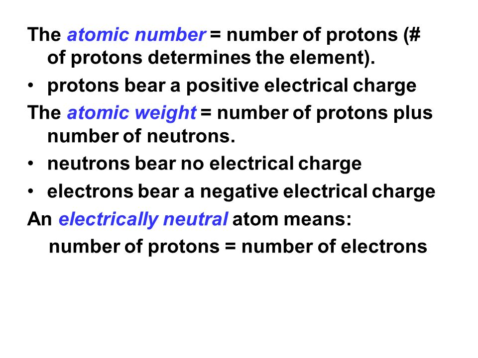 The atomic number = number of protons (# of protons determines the element).