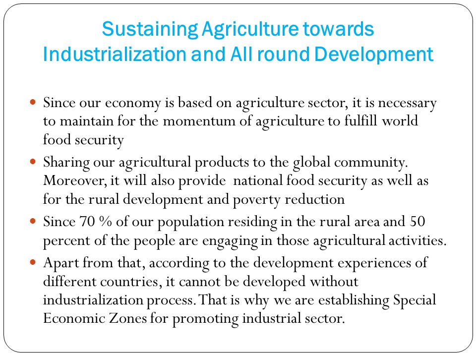 Sustaining Agriculture towards Industrialization and All round Development