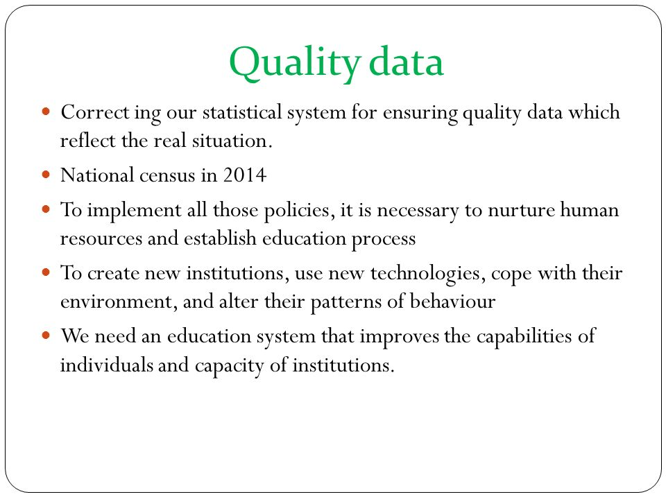 Quality data Correct ing our statistical system for ensuring quality data which reflect the real situation.