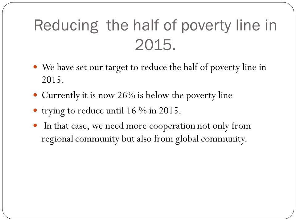 Reducing the half of poverty line in 2015.